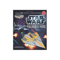 Star Wars Folded Flyers: Make 30 Paper Starfighters - Capa Comum - 9780545396349