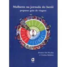 Mulheres Na Jornada do Herói - Pequeno Guia de Viagem - Del Picchia, Beatriz - 9788571830967