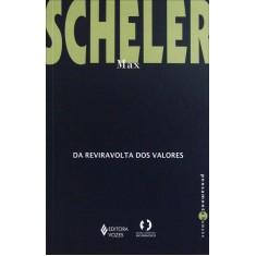 Da Reviravolta Dos Valores - Col. Pensamento Humano - Scheler, Max - 9788532611611