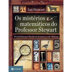 Os Mistérios Matemáticos do Professor Stewart. Resolvidos por Hemlock Soames e o Dr. Watsup - Capa Comum - 9788537814543