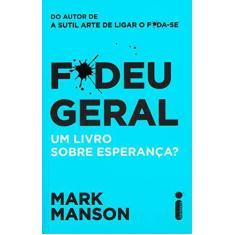 F*Deu Geral. Um Livro Sobre Esperança? - Mark Manson - 9788551004906