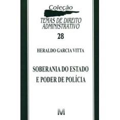 Imagem de Soberania do Estado e Poder de Policia - Col. Temas de Direito Administrativo - Vitta, Heraldo Garcia - 9788539200528