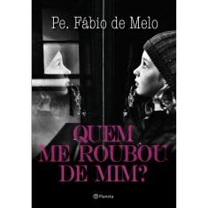 Quem Me Roubou de Mim - Fabio De Melo - 9788542201604
