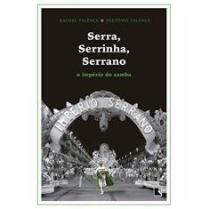 Serra, Serrinha, Serrano - o Império do Samba - Valença, Rachel - 9788501108975