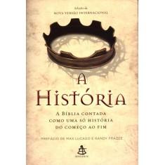 A História - a Bíblia Contada Como Uma Só História do Começo Ao Fim - Frazee, Randy; Lucado, Max - 9788575427538