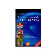 Imagem de O Novo Manual de Fotografia - O Guia Completo para Todos os Formatos - 4ª Ed. - Hedgecoe, John - 9788573598841