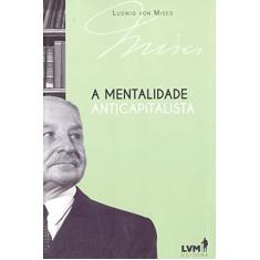 A Mentalidade Anticapitalista - Ludwig Von Mises - 9788593751059