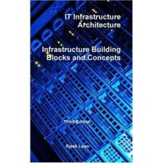 Imagem de IT Infrastructure Architecture - Infrastructure Building Blocks and Concepts Third Edition