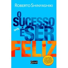 O Sucesso Ainda É Ser Feliz - Shinyashiki, Roberto - 9788573127744