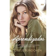 Aprendizados - Minha Caminhada Para Uma Vida Com Mais Significado - Bündchen,gisele - 9788546501274
