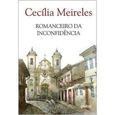 Romanceiro da Inconfidência - 13ª Ed. 2015 - Meireles, Cecilia - 9788526021907