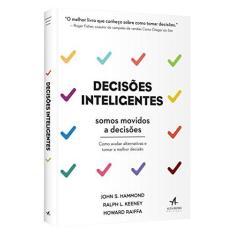 Imagem de Decisões Inteligentes. Como Avaliar Alternativas e Tomar a Melhor Decisão - John S. Hammond - 9788550801230