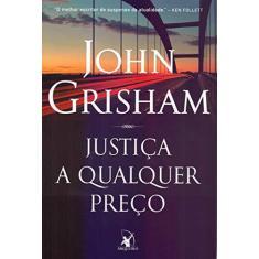 Imagem de Justiça a qualquer preço - John Grisham - 9788580418910