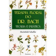 Terapia Floral do Dr. Bach - Mechthild Scheffer - 9788531506680