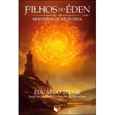 Imagem de Filhos do Éden - Herdeiros de Atlântida - Vol. 1 - Spohr, Eduardo - 9788576861416