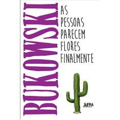 As Pessoas Parecem Flores Finalmente - Bukowski, Charles - 9788525432179