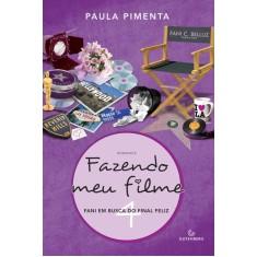 Fazendo Meu Filme 4 - Fani Em Busca do Final Feliz - Pimenta, Paula - 9788565383202