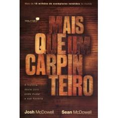 Mais Que Um Carpinteiro - a História Deste Livro Pode Mudar a Sua História - Mcdowell, Josh; Mcdowell, Sean - 9788563563408