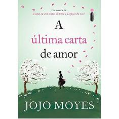 A Última Carta de Amor - Jojo Moyes - 9788580579574