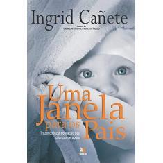 Uma Janela Para Os Pais - Trazendo Luz À Educação Das Crianças de Agora - Cañete, Ingrid - 9788599275702