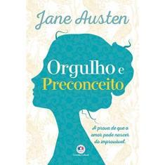 Orgulho e Preconceito: a Prova de que o Amor Pode Nascer do Improvável - Jane Austen - 9788538085379