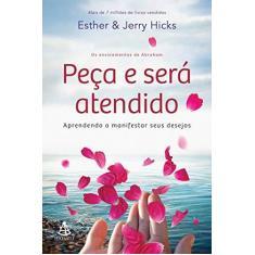 Peça e Será Atendido. Aprendendo a Manifestar Seus Desejos - Esther Hicks - 9788543103433