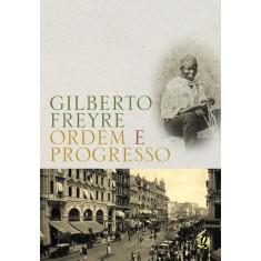 Ordem e Progresso - Gilberto Freyre - Freyre, Gilberto - 9788526008366