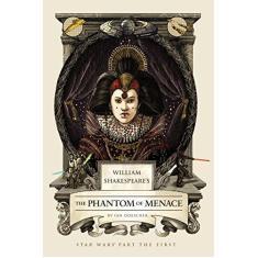 William Shakespeare's the Phantom of Menace: Star Wars Part the First - Capa Dura - 9781594748066