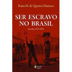 Ser Escravo no Brasil. Séculos XVI-XIX - Katia M. De Queirós Mattoso - 9788532652560