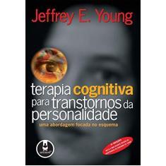 Terapia Cognitiva para Transtornos da Personalidade - 3ª Ed. 2007 - Young, Jeffrey E. - 9788573079685