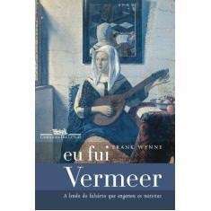 Imagem de Eu Fui Vermeer - A Lenda do Falsário que Enganou os Nazistas - Wynne, Frank - 9788535912807