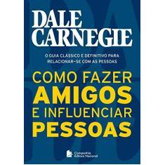 Imagem de Como Fazer Amigos e Influenciar Pessoas - Edição Comemorativa 80 Anos - Carnegie, Dale; - 9788504020267