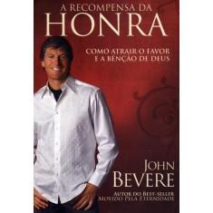 Imagem de A Recompensa da Honra - Como Atrair o Favor e a Benção de Deus - Bevere, John - 9788599858165