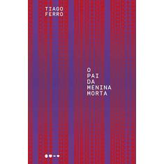 o Pai Da Menina Morta - Tiago Ferro - 9788593828508