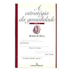 A Estrategia da Genialidade Vol. 1 - Aristóteles, Mozart; Sherlock Holmes,disney - Dilts, Robert - 9788532305909