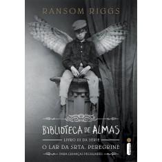 Biblioteca de Almas - Série o Lar da Srta. Peregrine - Livro 3 - Riggs, Ransom - 9788580579666