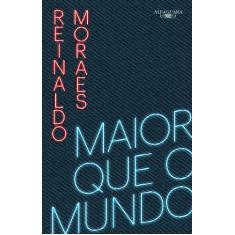 Maior que o mundo - Volume 1 - Reinaldo Moraes - 9788556520784