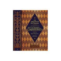 """Os Arquivos da Magia - Explore O Mundo Encantado De """"Animais Fantásticos: Os Crimes De Grindelwald"""" - Bergstrom ,signe - 9788595083356"""