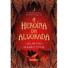 A Heroína da Alvorada - Alwyn Hamilton - 9788555340680