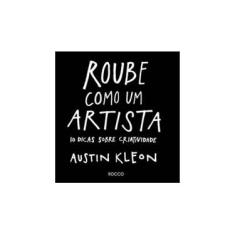 Roube Como Um Artista - 10 Dicas Sobre Criatividade - Kleon, Austin; Kleon, Austin - 9788532528421