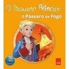 O Pequeno Príncipe - o Pássaro de Fogo - Editora Leya - 9788580445077