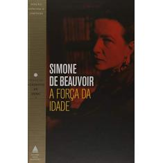 A Força da Idade - Coleção Clássicos de Ouro - Simone De Beauvoir - 9788520942062