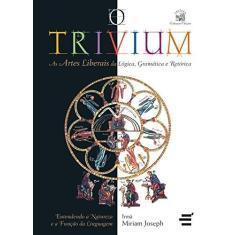 O Trivium - As Artes Liberais da Lógica, Gramática e Retórica - Joseph, Irma Miriam - 9788588062603