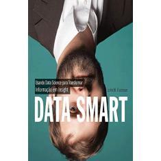Imagem de Data Smart - Usando Data Science Para Transformar Informação Em Insight - W. Foreman, John; - 9788550800219