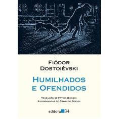 Humilhados E Ofendidos - Dostoiévski,fiódor - 9788573267143