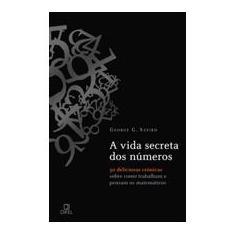A Vida Secreta dos Números - 50 Deliciosas Crônicas Sobre Como Trabalham e Pensam os Matemáticos - Szpiro, George - 9788574320816