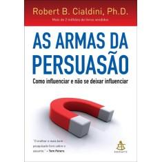 As Armas da Persuasão - Como Influenciar e Não Se Deixar Influenciar - Cialdini, Robert B. - 9788575428092