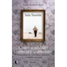 Imagem de Como o Soldado Conserta o Gramofone - Stanisic, Sasa - 9788501084651