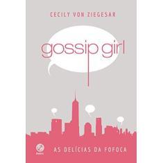 Gossip Girl - As Delícias da Fofoca - Capa Dura - Ziegesar, Cecily Von - 9788501108319