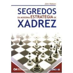 Imagem de Segredos da Moderna Estratégia de Xadrez - John Watson - 9788573939026